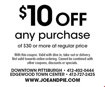 $10 off any purchase of $30 or more at regular price. With this coupon. Valid with dine in, take-out or delivery. Not valid towards online ordering. Cannot be combined with other coupons, discounts or specials.