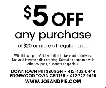 $5 off any purchase of $20 or more at regular price. With this coupon. Valid with dine in, take-out or delivery. Not valid towards online ordering. Cannot be combined with other coupons, discounts or specials.