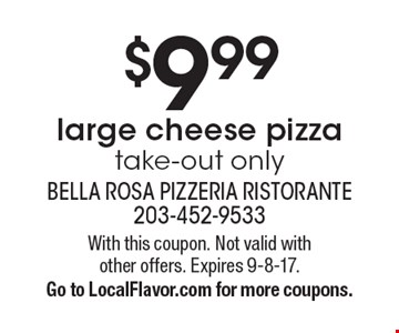 $9.99 large cheese pizza. Take-out only. With this coupon. Not valid with other offers. Expires 9-8-17. Go to LocalFlavor.com for more coupons.