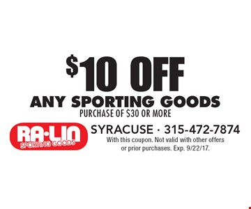 $10 off any sporting goods purchase of $30 or more. With this coupon. Not valid with other offers or prior purchases. Exp. 9/22/17.