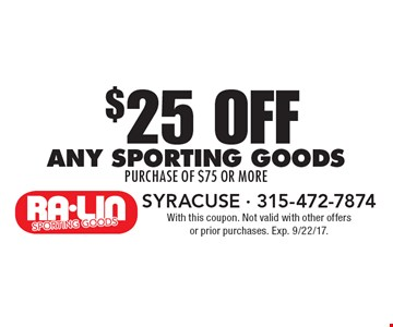 $25 off any sporting goods purchase of $75 or more. With this coupon. Not valid with other offers or prior purchases. Exp. 9/22/17.