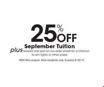 25% off September tuition plus receive one spin on our prize wheel for a chance to win tights or other prizes. With this coupon. New students only. Expires 9-30-17.