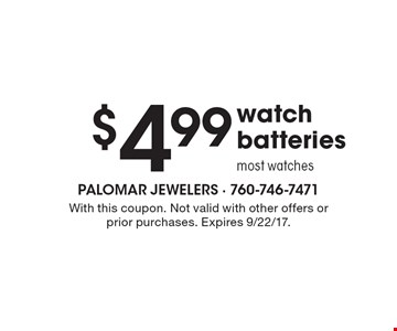 $4.99 watch batteries. Most watches. With this coupon. Not valid with other offers or prior purchases. Expires 9/22/17.