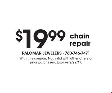 $19.99 chain repair. With this coupon. Not valid with other offers or prior purchases. Expires 9/22/17.