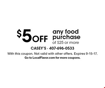 $5 Off any food purchase of $25 or more. With this coupon. Not valid with other offers. Expires 9-15-17. Go to LocalFlavor.com for more coupons.