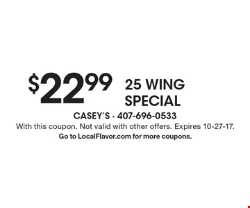 $22.99 for 25 wing special. With this coupon. Not valid with other offers. Expires 10-27-17. Go to LocalFlavor.com for more coupons.