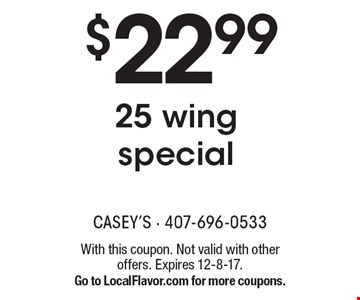 $22.99 25 wing special. With this coupon. Not valid with other offers. Expires 12-8-17. Go to LocalFlavor.com for more coupons.