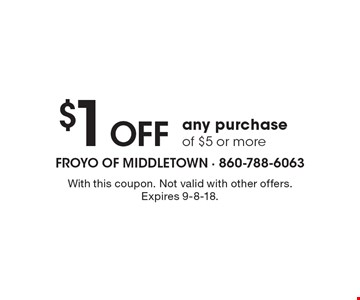 $1 Off any purchase of $5 or more. With this coupon. Not valid with other offers. Expires 9-8-18.