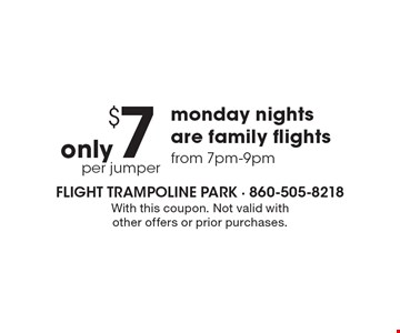 only $7 per jumper, Monday nights are family flights from 7pm-9pm. With this coupon. Not valid with other offers or prior purchases.
