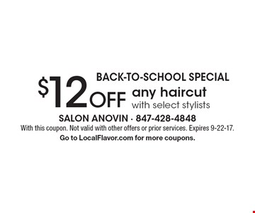 Back-To-School Special $12 Off any haircut with select stylists. With this coupon. Not valid with other offers or prior services. Expires 9-22-17. Go to LocalFlavor.com for more coupons.