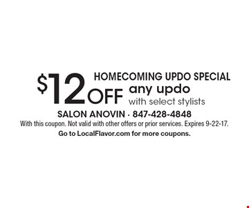 Homecoming Updo Special. $12 Off any updo with select stylists. With this coupon. Not valid with other offers or prior services. Expires 9-22-17. Go to LocalFlavor.com for more coupons.