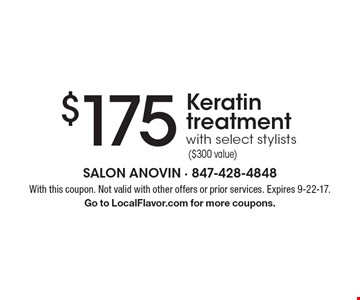 $175 Keratin treatment with select stylists ($300 value). With this coupon. Not valid with other offers or prior services. Expires 9-22-17. Go to LocalFlavor.com for more coupons.