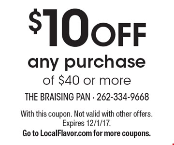 $10 OFF any purchase of $40 or more. With this coupon. Not valid with other offers. Expires 12/1/17.Go to LocalFlavor.com for more coupons.