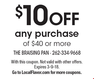 $10 OFF any purchase of $40 or more. With this coupon. Not valid with other offers. Expires 3-9-18. Go to LocalFlavor.com for more coupons.