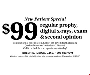 New Patient Special: $99 regular prophy, digital x-rays, exam & second opinion. Dental exam & consultation, full set of x-rays & teeth cleaning (in the absence of periodontal disease) Call to schedule your appointment today! With this coupon. Not valid with other offers or prior services. Offer expires 11/27/17.