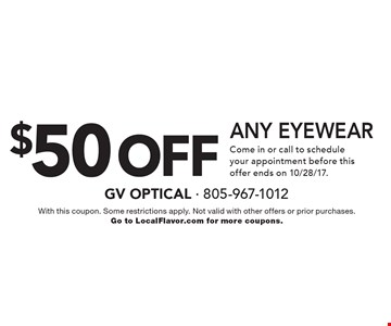 $50 off any EYEWEAR Come in or call to schedule your appointment before this offer ends on 10/28/17. With this coupon. Some restrictions apply. Not valid with other offers or prior purchases. Go to LocalFlavor.com for more coupons.