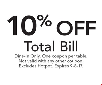 10% off Total Bill. Dine-In Only. One coupon per table. Not valid with any other coupon. Excludes Hotpot. Expires 9-8-17.