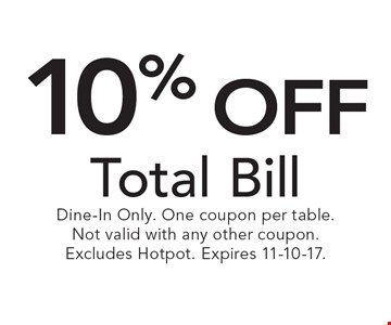 10% off total bill. Dine-in only. One coupon per table. Not valid with any other coupon. Excludes Hotpot. Expires 11-10-17.