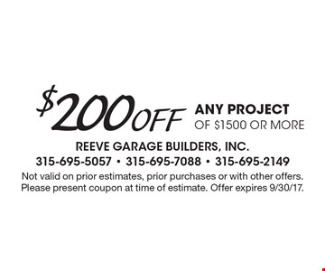 $200 Off any project of $1500 or more. Not valid on prior estimates, prior purchases or with other offers. Please present coupon at time of estimate. Offer expires 9/30/17.