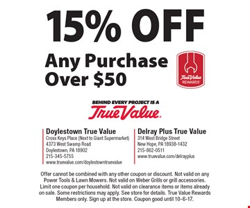 15% Off Any Purchase Over $50. Offer cannot be combined with any other coupon or discount. Not valid on any Power Tools & Lawn Mowers. Not valid on Weber Grills or grill accessories. Limit one coupon per household. Not valid on clearance items or items already on sale. Some restrictions may apply. See store for details. True Value Rewards Members only. Sign up at the store. Coupon good until 10-6-17.