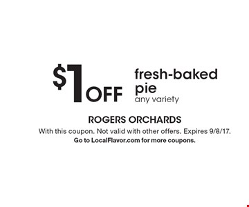 $1 Off fresh-baked pieany variety. With this coupon. Not valid with other offers. Expires 9/8/17.Go to LocalFlavor.com for more coupons.