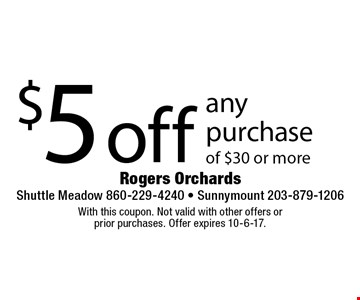 $5 off any purchase of $30 or more. With this coupon. Not valid with other offers or  prior purchases. Offer expires 10-6-17.