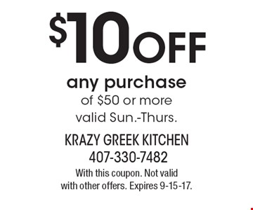 $10 off any purchase of $50 or more. Valid Sun.-Thurs. With this coupon. Not valid with other offers. Expires 9-15-17.