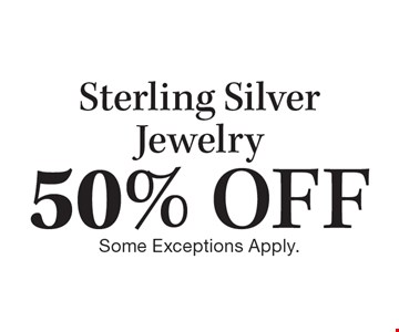 50% OFF Sterling Silver Jewelry. Some Exceptions Apply.