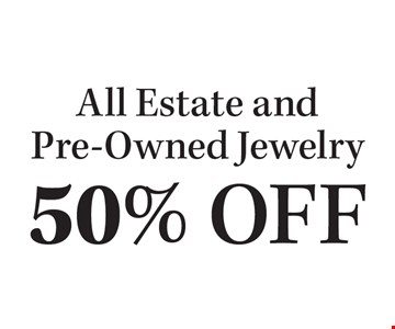 50% OFF All Estate and Pre-Owned Jewelry.