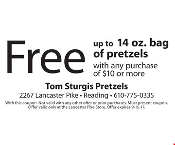 Free up to 14 oz. bag of pretzels with any purchase of $10 or more. With this coupon. Not valid with any other offer or prior purchases. Must present coupon. Offer valid only at the Lancaster Pike Store. Offer expires 9-15-17.