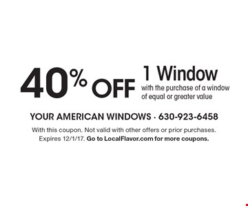 40% OFF 1 Window with the purchase of a window of equal or greater value. With this coupon. Not valid with other offers or prior purchases. Expires 12/1/17. Go to LocalFlavor.com for more coupons.