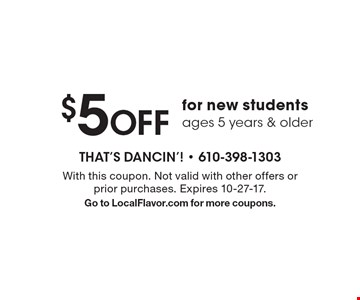$5 OFF for new students ages 5 years & older. With this coupon. Not valid with other offers or prior purchases. Expires 10-27-17. Go to LocalFlavor.com for more coupons.