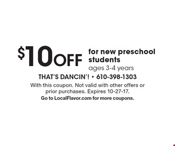 $10 OFF for new preschool students ages 3-4 years. With this coupon. Not valid with other offers or prior purchases. Expires 10-27-17. Go to LocalFlavor.com for more coupons.