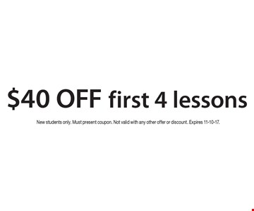 $40 OFF first 4 lessons. New students only. Must present coupon. Not valid with any other offer or discount. Expires 11-10-17.