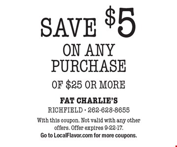 SAVE $5 ON ANY PURCHASE OF $25 OR MORE. With this coupon. Not valid with any other offers. Offer expires 9-22-17. Go to LocalFlavor.com for more coupons.