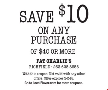 SAVE $10 ON ANY PURCHASE OF $40 OR MORE. With this coupon. Not valid with any other offers. Offer expires 2-2-18. Go to LocalFlavor.com for more coupons.