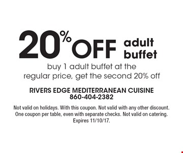 20% off adult buffet. Buy 1 adult buffet at the regular price, get the second 20% off. Not valid on holidays. With this coupon. Not valid with any other discount. One coupon per table, even with separate checks. Not valid on catering. Expires 11/10/17.