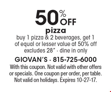 50% OFF pizzabuy 1 pizza & 2 beverages, get 1 of equal or lesser value at 50% off excludes 28