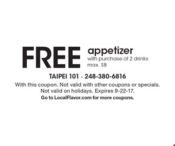 Free appetizer with purchase of 2 drinks, max. $8. With this coupon. Not valid with other coupons or specials. Not valid on holidays. Expires 9-22-17.Go to LocalFlavor.com for more coupons.