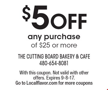 $5 off any purchase of $25 or more. With this coupon. Not valid with other offers. Expires 9-8-17. Go to Localflavor.com for more coupons