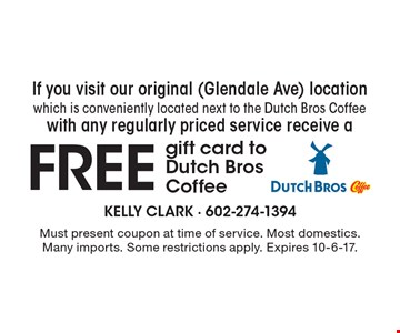 If you visit our original (Glendale Ave) location which is conveniently located next to the Dutch Bros Coffee with any regularly priced service receive a FREE gift card to Dutch Bros Coffee. Must present coupon at time of service. Most domestics. Many imports. Some restrictions apply. Expires 10-6-17.