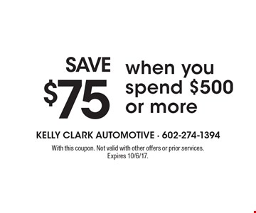 SAVE $75 when you spend $500 or more. With this coupon. Not valid with other offers or prior services. Expires 10/6/17.
