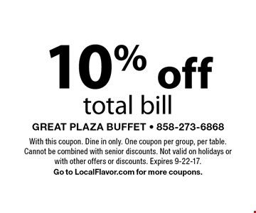 10% off total bill. With this coupon. Dine in only. One coupon per group, per table. Cannot be combined with senior discounts. Not valid on holidays or with other offers or discounts. Expires 9-22-17. Go to LocalFlavor.com for more coupons.