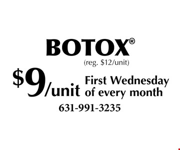BOTOX $9/unit First Wednesday of every month (reg. $12/unit).