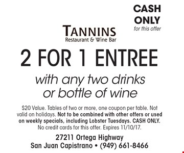 2 FOR 1 ENTREE with any two drinks or bottle of wine. $20 Value. Tables of two or more, one coupon per table. Not valid on holidays. Not to be combined with other offers or used on weekly specials, including Lobster Tuesdays. CASH ONLY. No credit cards for this offer. Expires 11/10/17.