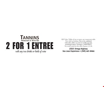 2 for 1 Entree with any two drinks or bottle of wine. $20 Value. Tables of two or more, one coupon per table.Not valid on holidays. Not to be combined with other offers or used on weekly specials, including Lobster Tuesdays. CASH ONLY.No credit cards for this offer. Expires 1-5-18.