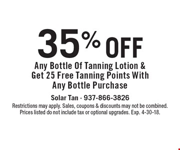 35% Off Any Bottle Of Tanning Lotion & Get 25 Free Tanning Points With Any Bottle Purchase. Restrictions may apply. Sales, coupons & discounts may not be combined. Prices listed do not include tax or optional upgrades. Exp. 4-30-18.
