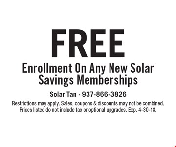 Free Enrollment On Any New Solar Savings Memberships. Restrictions may apply. Sales, coupons & discounts may not be combined. Prices listed do not include tax or optional upgrades. Exp. 4-30-18.