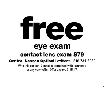 free eye exam contact lens exam $79. With this coupon. Cannot be combined with insurance or any other offer. Offer expires 9-15-17.