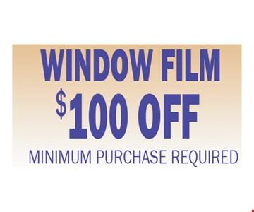 Window Film $100 Off Minimum Purchase Required